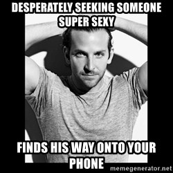 Bradley cooper need sexy help - DESPERATELY seeking someone super sexy Finds his way onto your phone