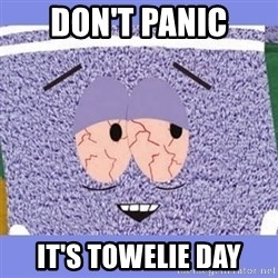Towelie - Don't panic it's TOWELIE DAY