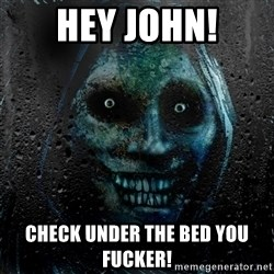 Uninvited house guest - Hey john! Check under the bed you fucker!