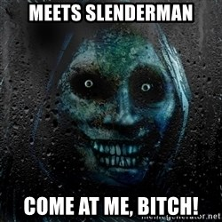 Uninvited house guest - Meets slenderman Come at me, Bitch!