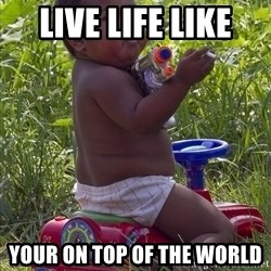 Swagger Baby - LIVE LIFE LIKE  YOUR ON TOP OF THE WORLD
