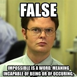 False guy - False Impossible is a word, meaning incapable of being or of occuring.