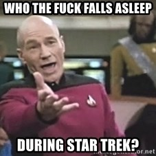 Picard Wtf - Who the fuck falls asleep during star trek?