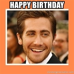 Jake Gyllenhaal - Happy Birthday
