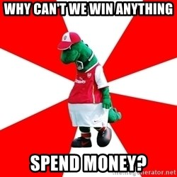 Arsenal Dinosaur - wHY CAN'T WE WIN ANYTHING  SPEND MONEY?