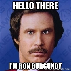 Ron Burgundy - Hello there I'm Ron burgundy