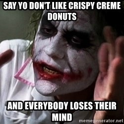 Joker mind lost - Say yo don't like crispy CREme donuts And everybody loses their mind