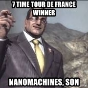 Nanomachines, son - 7 Time Tour De France Winner Nanomachines, Son