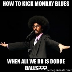 AFRO Knows - How to Kick monday blues when all we do is dodge balls???
