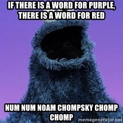 Cookie Monster Advice - if there is a word for purple, there is a word for red num num noam chompsky chomp chomp