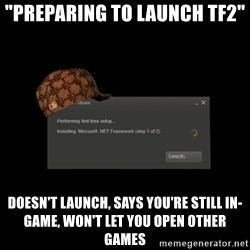 """Scumbag Steam - """"preparing to launch tf2"""" doesn't launch, says you're still in-game, won't let you open other games"""