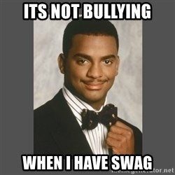 SWAG - Its not bullying When I have swag