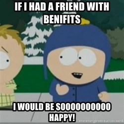 So Happy - If I had a friend with beniFits I would be soooooooooo happy!