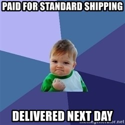 Success Kid - Paid for standard shipping delivered next day