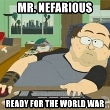 South Park Wow Guy - Mr. Nefarious ready for the world war