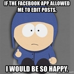 South Park Craig - IF THE Facebook app allowed me to edit posts,   I would be so happy.