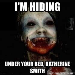 scary meme - i'm hiding under your bed, katherine smith