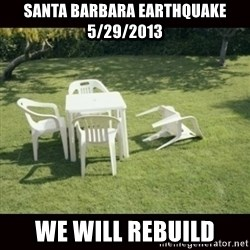 we will rebuild  - santa barbara earthquake 5/29/2013 we will rebuild
