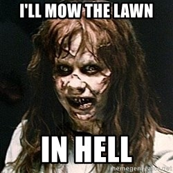 Exorcist - I'll mOw the lawn in hell