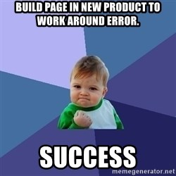 Success Kid - Build page in new product to work around error.   SUCCESS