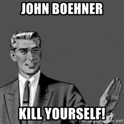 Correction Guy - John Boehner kill yourself!