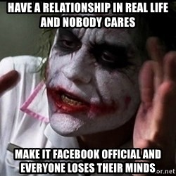 Joker mind lost - Have a relationship in real life and nobody cares Make it facebook official and everyone loses their minds