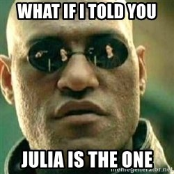 What If I Told You - what if i told you julia is the one