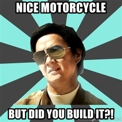 mr chow - NICE MOTORCYCLE BUT DID YOU BUILD IT?!