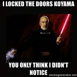 count dooku - I locked the doors koyama you only think I didn't notice