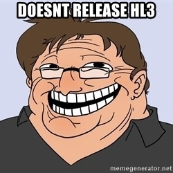 Gabe Newell trollface - DOESNT RELEASE HL3