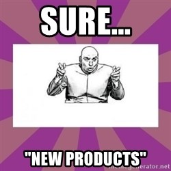 "'dr. evil' air quote - Sure... ""New Products"""
