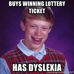 Bad Luck Brian - Buys winning lottery ticket has dyslexia