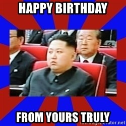 kim jong un - HAPPY BIRTHDAY FROM YOURS TRULY