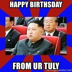 kim jong un - HAPPY BIRTHSDAY FROM UR TULY