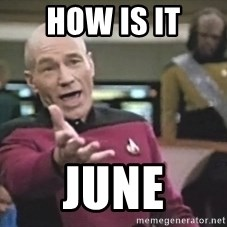 Captain Picard - how is it june