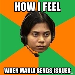 Stereotypical Indian Telemarketer - How I feel when maria sends issues