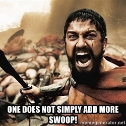 300 sparta -  one does not simply add more swoop!