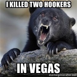 Insane Confession Bear - i killed two hookers in vegas