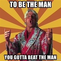 Ric Flair - TO BE THE MAN you gotta beat the man