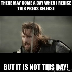 But it is not this Day ARAGORN - There may come a day when i revise this press release but it is not this day!