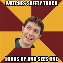 Tobuscus - watches safety torch looks up and sees one