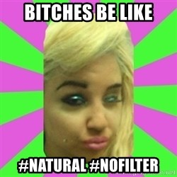 Manda Please! - BITCHES BE LIKE #NATURAL #NOFILTER