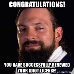 Damien Sandow! You're Welcome - congratulations! you have successfully renewed your idiot license!