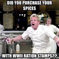 chef ramsay chuck norris - Did you Purchase your spices With WWII ration stamps??