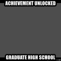 Achievement Unlocked - achievement unlocked graduate high school