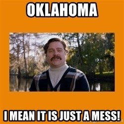 Marty Huggins - OKLAHOMA I mean it is just a mess!