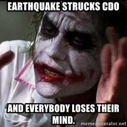Joker mind lost - EArthquake strucks cdo ANd everybody loses their mind.