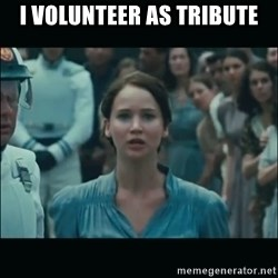 I volunteer as tribute Katniss - I volunteer as tribute