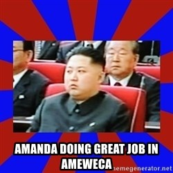 kim jong un -  Amanda doing great joB in ameweca