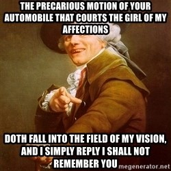 Joseph Ducreux - The precarious motion of your automobile that courts the girl of my affections doth fall into the field of my vision, and i simply reply i shall not remember you